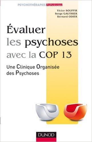 Evaluer les psychoses - avec la Cop 13 de Victor Souffir,Serge Gauthier,Bernard Odier ( 23 fvrier 2011 )