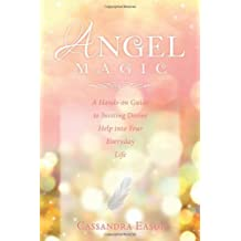 Angel Magic: A Hands-On Guide to Inviting Divine Help into Your Everyday Life by Cassandra Eason (2010-10-08)