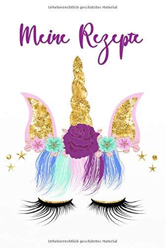 Meine Rezepte: Kochbuch zum selbst ausfüllen für Jugendliche - Rezeptbuch für Teenies zum selber schreiben - Unicorn - Einhorn - Licorne