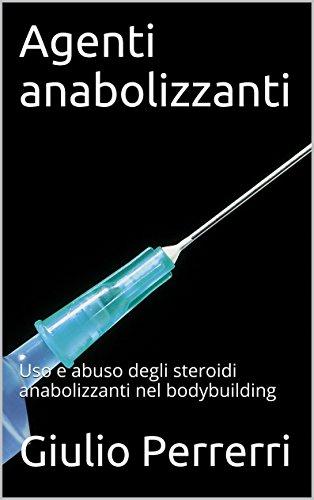 Agenti anabolizzanti: Uso e abuso degli steroidi anabolizzanti nel bodybuilding