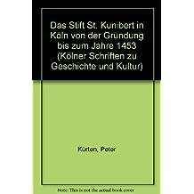 Das Stift St. Kunibert in Köln von der Gründung bis zum Jahre 1453 (Kölner Schriften zu Geschichte und Kultur)