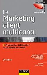 Le marketing client multicanal - 3e éd. : Prospection, fidélisation et reconquête du client (Marketing - Communication)