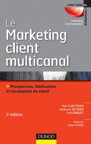 Le marketing client multicanal - 3e d. : Prospection, fidlisation et reconqute du client (Marketing - Communication)