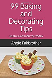 99 Baking and Decorating Tips: Helpful hints for you to try.
