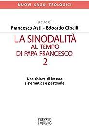La sinodalità al tempo di papa Francesco. 2: Una chiave di lettura sistematica e pastorale