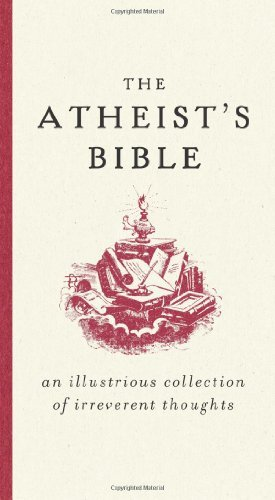 The Atheist's Bible: An Illustrious Collection of Irreverent Thoughts (English Edition)