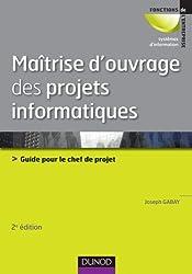 Maîtrise d'ouvrage des projets informatiques: Guide pour le chef de projet