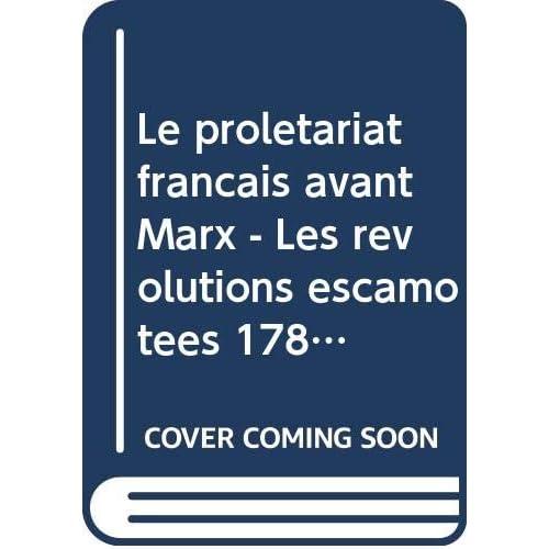 Le prolétariat français avant Marx - Les révolutions escamotées 1789-1830-1848
