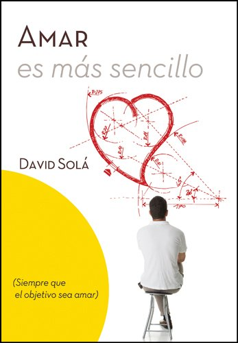 Amar Es Mas Sencillo: (Siempre Que el Objetivo Sea Amar) = Love Is Easier