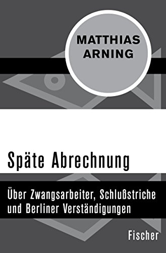 Späte Abrechnung: Über Zwangsarbeiter, Schlußstriche und Berliner Verständigungen