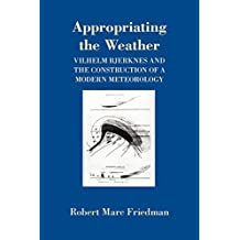 Appropriating the Weather: Vilhelm Bjerknes and the Construction of a Modern Meteorology
