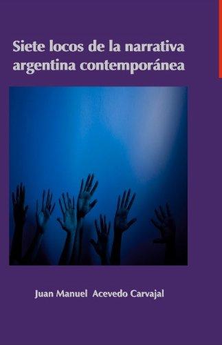 Compartir descargar libro Siete Locos de la Narrativa Argentina Contemporánea (Literatura, Pensamiento y sociedad nº 8) FB2