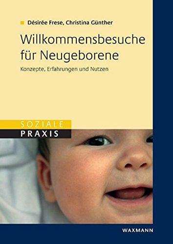 Willkommensbesuche für Neugeborene: Konzepte, Erfahrungen und Nutzen (Soziale Praxis)
