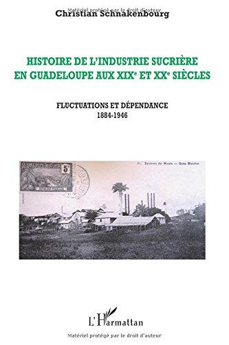 Histoire de l'industrie sucrière en Guadeloupe aux XIXe et XXe siècles : Tome 3, Fluctuations et dépendance, 1884-1946