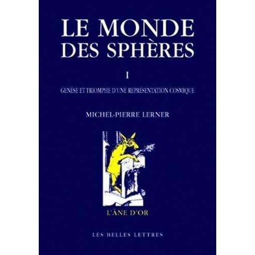 Le Monde des sphères I. Genèse et triomphe d'une représentation cosmique: I. Genèse et triomphe d'une représentation cosmique