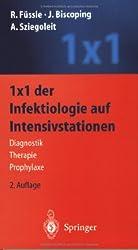 1 x 1 der Infektiologie auf Intensivstationen: Diagnostik  -  Therapie  -  Prophylaxe