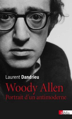 Woody Allen. Portrait d'un antimoderne par Laurent Dandrieu