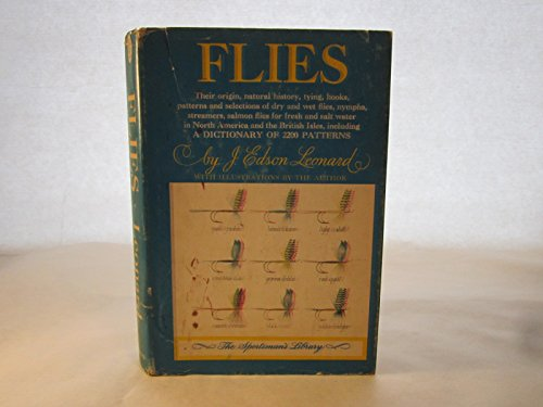 Flies;: Their origin, natural history, tying, hooks, patterns and selections of dry and wet flies, nymphs, streamers, salmon flies for fresh and salt ... of 2200 patterns ([The Sportsman\'s library])