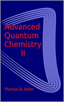 Advanced Quantum Chemistry II (English Edition) von [Adler, Thomas]