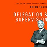 Delegation and Supervision: The Brian Tracy Success Library by Brian Tracy (2014-05-06)
