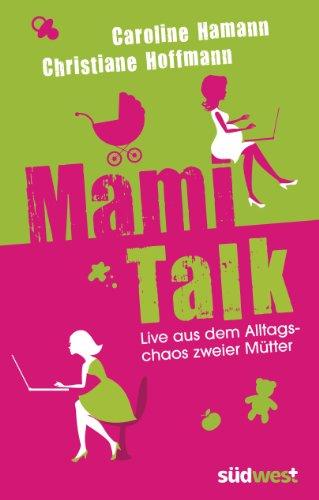 Mami-Talk: Live aus dem Alltagschaos zweier Mütter