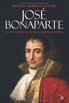 José bonaparte - un rey republicano en el trono de España (Historia (la Esfera)) de [Alonso, Manuel Morelo]