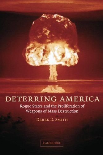 Deterring America: Rogue States and the Proliferation of Weapons of Mass Destruction by Derek D. Smith (2006-06-19)