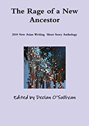 The Rage of a New Ancestor. 2010 New Asian Writing Short Story Anthology