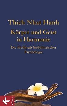 Körper und Geist in Harmonie: Die Heilkraft buddhistischer Psychologie von [Hanh, Thich Nhat]