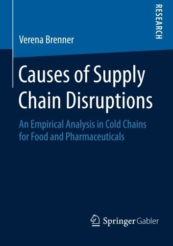 Causes of Supply Chain Disruptions: An Empirical Analysis in Cold Chains for Food and Pharmaceuticals by Verena Brenner (2015-02-03)