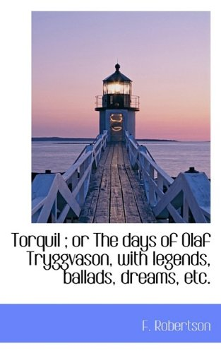 Torquil ; or The days of Olaf Tryggvason, with legends, ballads, dreams, etc.
