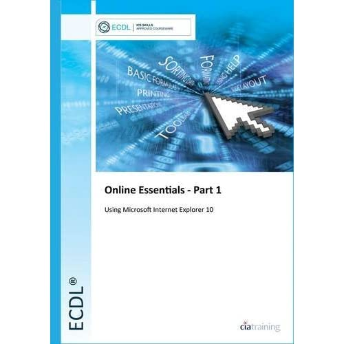 ECDL Online Essentials Part 1 Using Internet Explorer 10 by CiA Training Ltd. (2013-07-01)