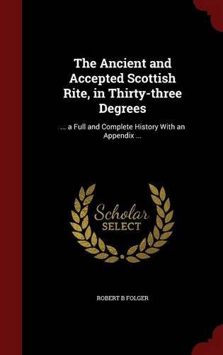 the-ancient-and-accepted-scottish-rite-in-thirty-three-degrees-a-full-and-complete-history-with-an-a
