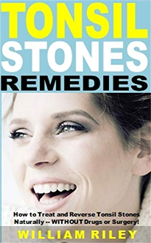 tonsil stones remedies: how to treat and reverse tonsil stones naturally -- without drugs or surgery! (english edition)