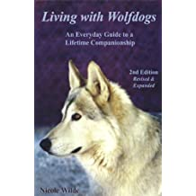 Living with Wolfdogs : An Everyday Guide to a Lifetime Companionship (Wolf Hybrid Education) (English Edition)