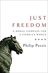Just Freedom: A Moral Compass for a Complex World (Norton Global Ethics) by Philip Pettit (2014-04-22)
