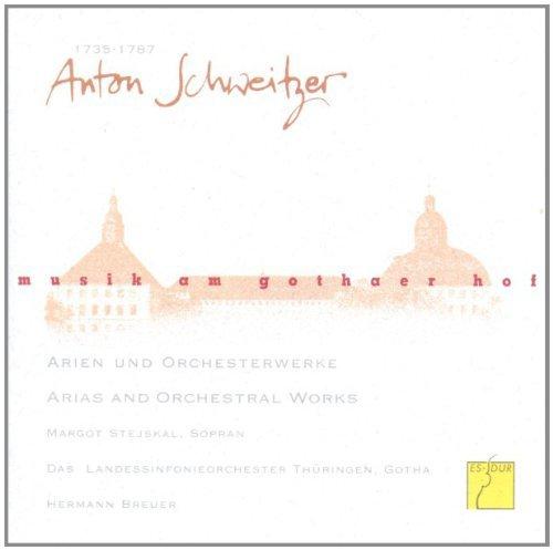 Musik am Gothaer Hof - Anton Schweitzer (Arien und Orchesterwerke)