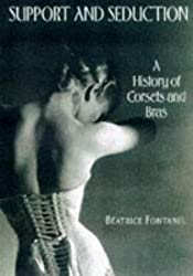 Support and Seduction: A History of Corsets and Bras by Beatrice Fontanel (1997-09-30)