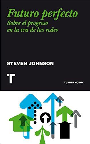 Futuro perfecto: Sobre el progreso en la era de las redes (Noema) por Steven Johnson