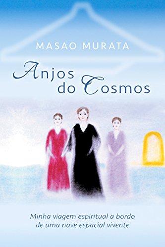 Anjos do Cosmos: Minha viagem espiritual a bordo de uma nave espacial vivente (Portuguese