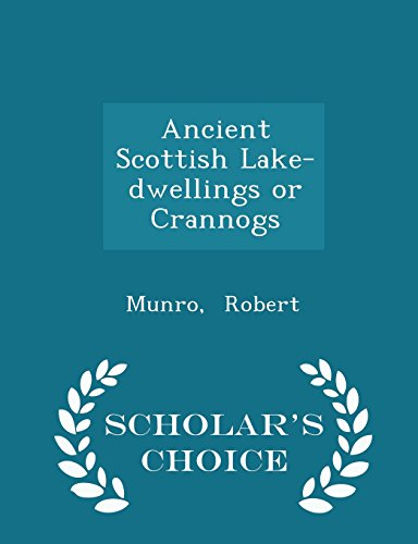 Ancient Scottish Lake-dwellings or Crannogs - Scholar's Choice Edition