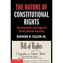 The Nature of Constitutional Rights: The Invention and Logic of Strict Judicial Scrutiny (Cambridge Studies on Civil Rights and Civil Liberties) (English Edition)