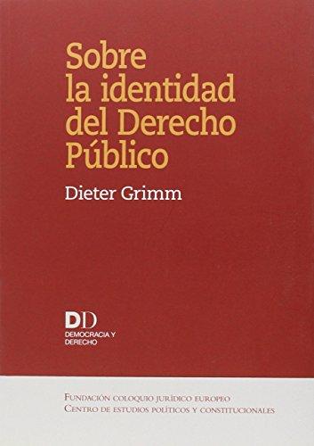 Sobre la identidad del Derecho Público (Democracia y Derecho) por Dieter Grimm