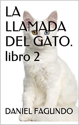LA LLAMADA DEL GATO. libro 2 por DANIEL FAGUNDO