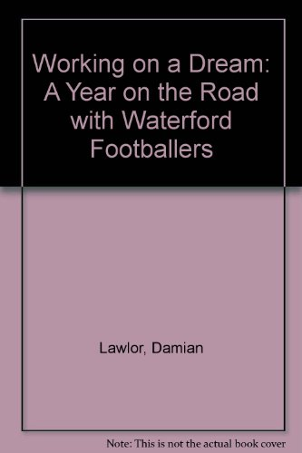 Working on a Dream: A Year on the Road with Waterford Footballers por Damian Lawlor