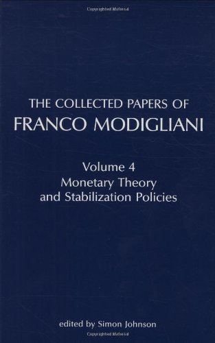 The Collected Papers of Franco Modigliani, Volume 4: Monetary Theory and Stabilization Policies 1st edition by Modigliani, Franco (1989) Hardcover