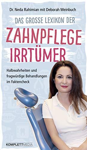 Das große Lexikon der Zahnpflege Irrtümer: Halbwahrheiten und fragwürdige Behandlungen im Faktencheck