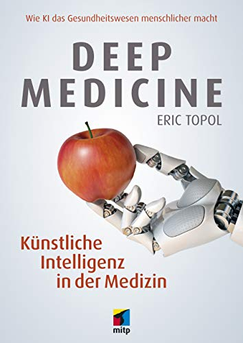 Deep Medicine -- Künstliche Intelligenz in der Medizin: Wie KI das Gesundheitswesen menschlicher macht (mitp Professional)