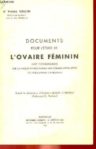 DOCUMENTS POUR L'ETUDE DE L'OVAIRE FEMININ AVEC CONSIDERATIONS SUR LA VALEUR PHYSIOLOGIQUE DES FORMES INVOLUTIVES DES FORMATIONS OVARIENNES - TRAVAIL DU LABORATOIRE D'ANATOMIE GENERALE ET HISTOLOGIE