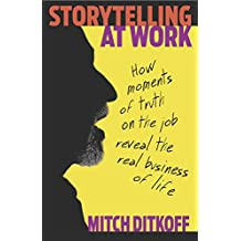 Storytelling at Work: How Moments of Truth on the Job Reveal the Real Business of Life (English Edition)